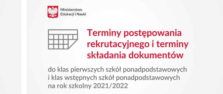 termin postępowania rekrutacyjnego i terminy składania dokumentów do klas pierwszych szkół ponadpodstawowych na rok szkolny 2021/2022
